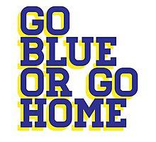 Go Blue or Go Home Photographic Print