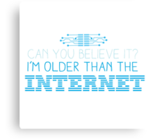 Can you believe it? I am older than the INTERNET new Canvas Print