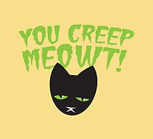 You creep MEOWT! by jazzydevil