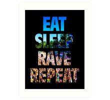 Eat Sleep Rave Repeat Art Print