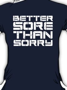 Better sore than sorry T-Shirt