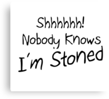 SHHH NOBODY KNOWS IM STONED Canvas Print