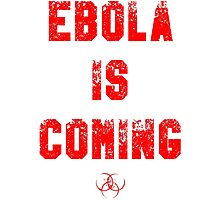 EBOLA IS COMING Photographic Print