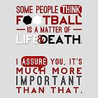 Football is a Matter of Life and Death. by tookthat