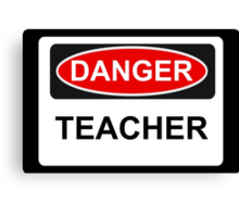 Danger Teacher - Warning Sign Canvas Print