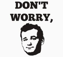 Don't Worry, Bill Murray! by ONE WORLD by High Street Design