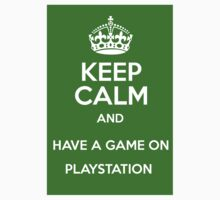 Keep Calm And Have A Game On Playstation by BlackObsidian