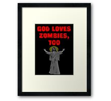 God Loves Zombies, Too. Framed Print
