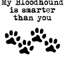 My Bloodhound Is Smarter Than You by kwg2200