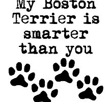 My Boston Terrier Is Smarter Than You by kwg2200