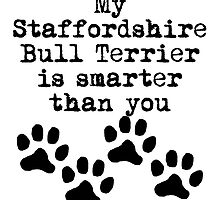 My Staffordshire Bull Terrier Is Smarter Than You by kwg2200