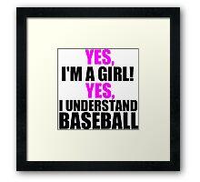 YES, I'M A GIRL! YES, I UNDERSTAND BASEBALL Framed Print