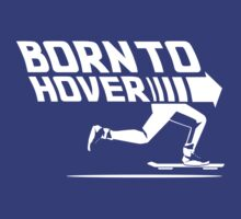 Born To Hover by The World Of Pootermobile