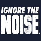 Ignore the Noise by brainstorm