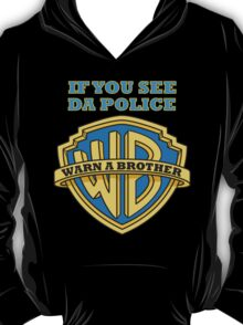 If you see da Police, Warn a Brother T-Shirt