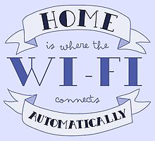 Home is where the Wifi Connects Automatically - Funny Nerdy by Mellark90