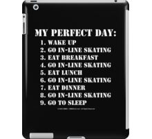 My Perfect Day: Go In-Line Skating - White Text iPad Case/Skin