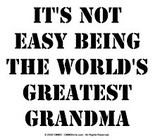 It's Not Easy Being The World's Greatest Grandma - Black Text by cmmei