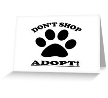 DON'T SHOP....ADOPT! Greeting Card