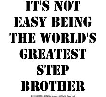 It's Not Easy Being The World's Greatest Stepbrother - Black Text by cmmei