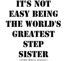 It's Not Easy Being The World's Greatest Stepsister - Black Text by cmmei