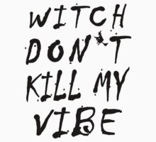 Witch Don't Kill My Vibe Kids Clothes