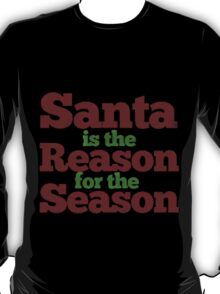 santa is the reason for the season T-Shirt