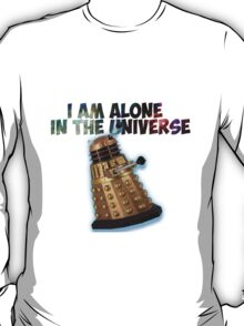 I am alone in the Universe  T-Shirt