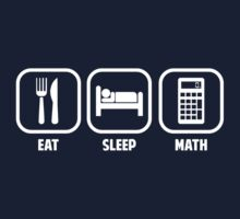EAT, SLEEP, MATH by TheShirtYurt