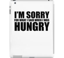 I'm sorry For what I said when I was hungry iPad Case/Skin