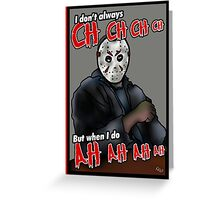 Jason, the most interesting boogeyman in the world. Greeting Card