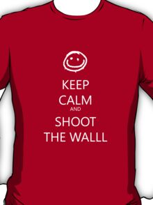 KEEP CALM and SHOOT THE WALL T-Shirt
