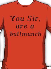 YOU SIR, ARE A BUTTMUNCH T-Shirt