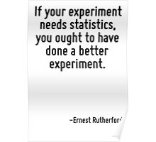 If your experiment needs statistics, you ought to have done a better experiment. Poster