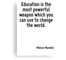 Education is the most powerful weapon which you can use to change the world. Canvas Print