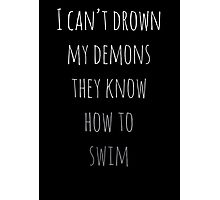 I Can't Drown My Demons They Know How To Swim Photographic Print