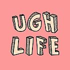 UGH LIFE by unabating