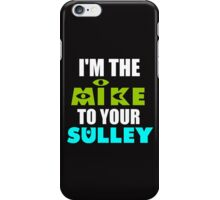 I'M THE MIKE TO YOUR SULLEY iPhone Case/Skin