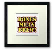 Bones Mean Brew! Framed Print