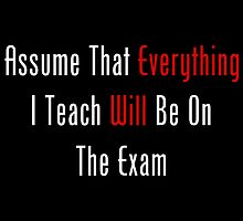 Assume That Everything Will Be On The Exam by geeknirvana