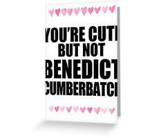 Cute but not Benedict Cumberbatch Greeting Card