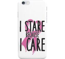 I stare because I care iPhone Case/Skin