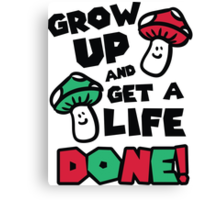Grow up and get a life - done! Canvas Print