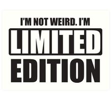 I'm not weird. I'm limited edition Art Print