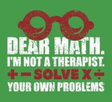 Dear math. I'm not a therapist. Solve your own problems Kids Clothes