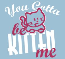 You gotta be kitten me Kids Clothes