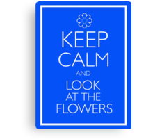 KEEP CALM AND LOOK AT THE FLOWERS Canvas Print