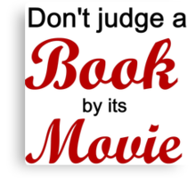 DON'T JUDGE A BOOK BY ITS MOVIE Canvas Print