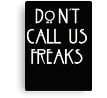"""Don't call us freaks!"" - Jimmy Darling Canvas Print"