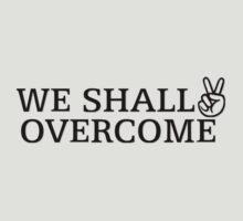 We Shall Overcome by MrAnthony88